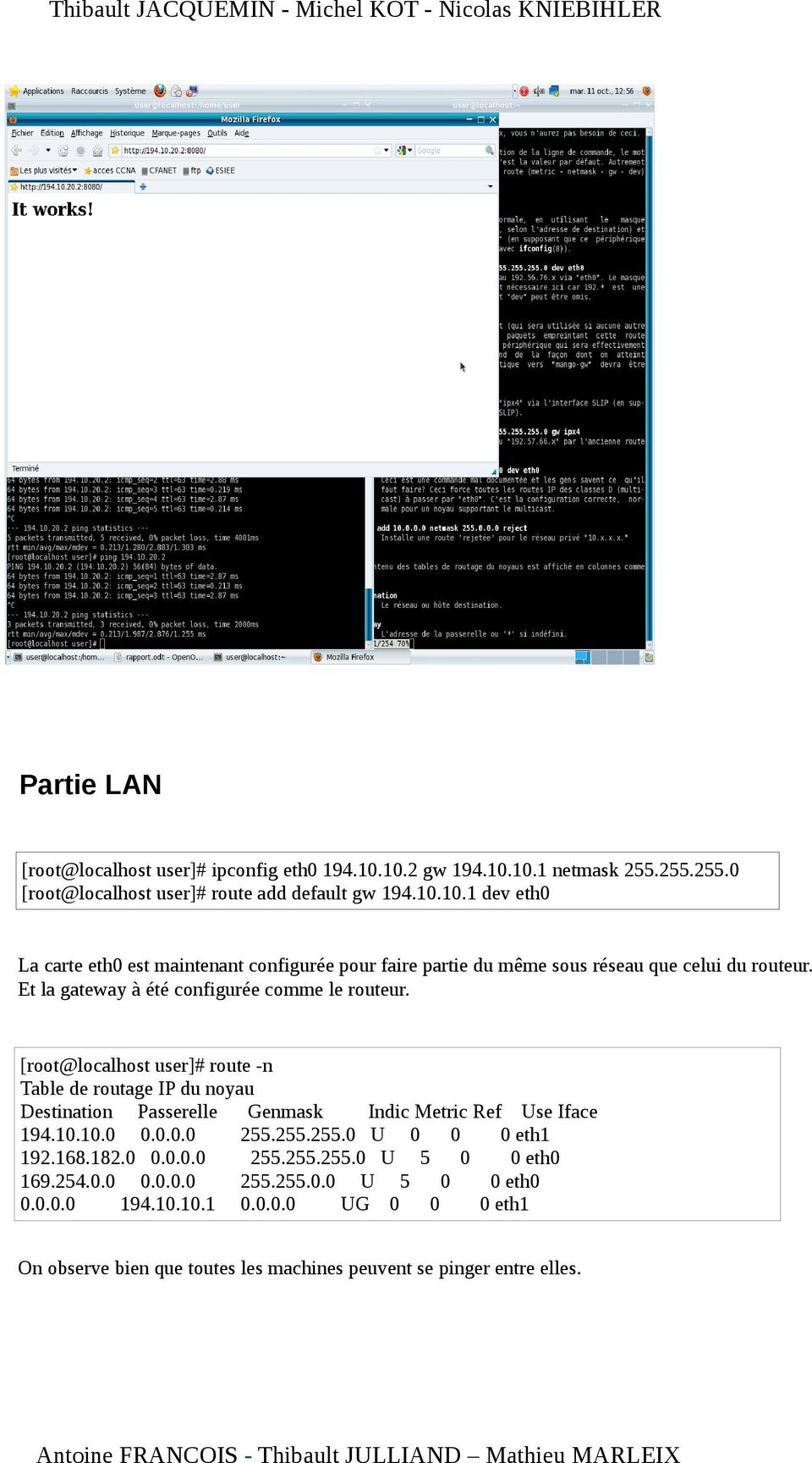 [root@localhost user]# route -n Table de routage IP du noyau Destination Passerelle Genmask Indic Metric Ref Use Iface 194.10.10.0 0.0.0.0 255.255.255.0 U 0 0 0 eth1 192.