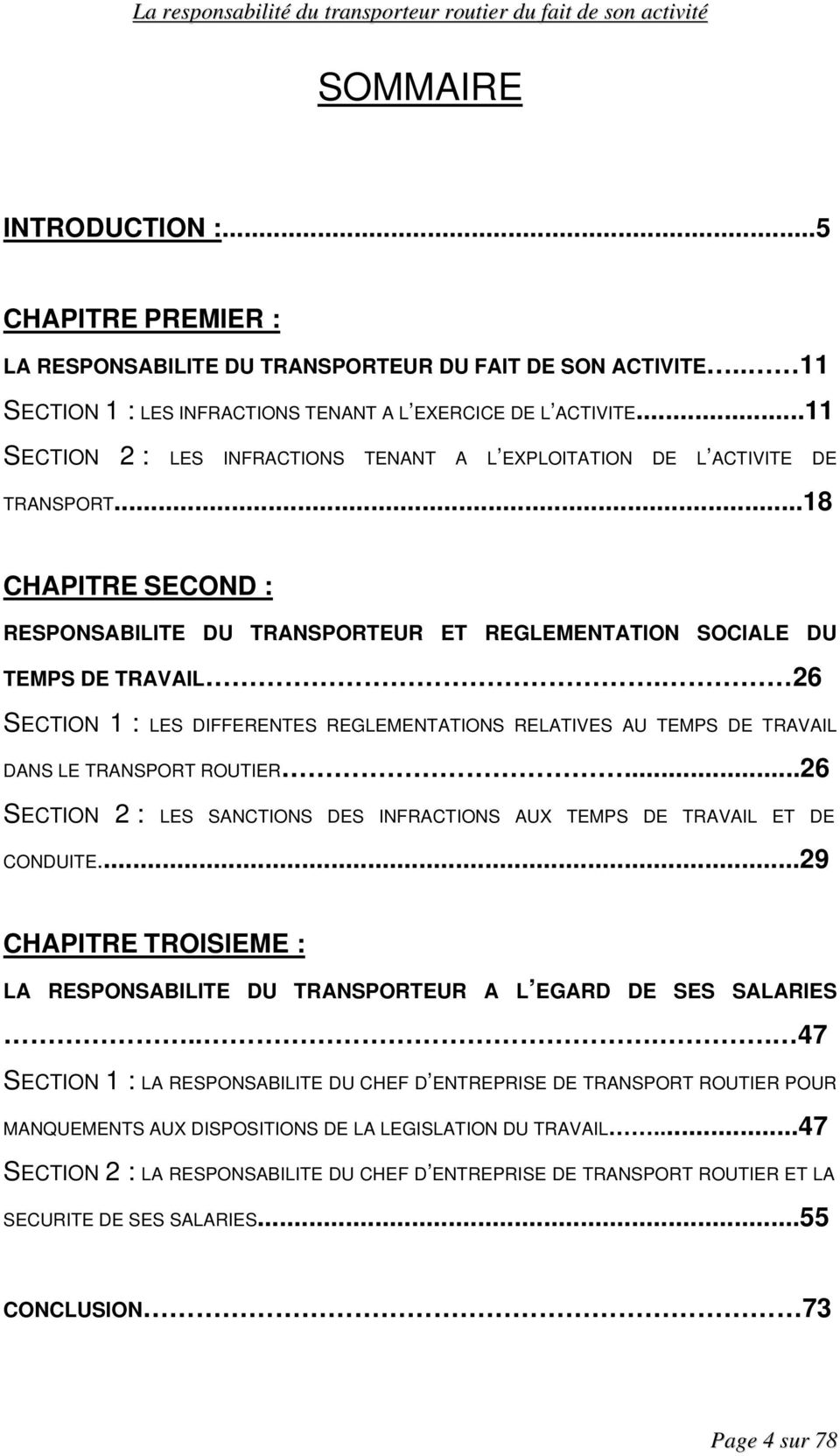 26 SECTION 1 : LES DIFFERENTES REGLEMENTATIONS RELATIVES AU TEMPS DE TRAVAIL DANS LE TRANSPORT ROUTIER...26 SECTION 2 : LES SANCTIONS DES INFRACTIONS AUX TEMPS DE TRAVAIL ET DE CONDUITE.
