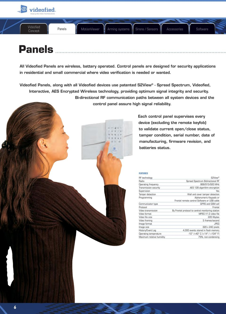Videofied Panels, along with all Videofied devices use patented S2View - Spread Spectrum, Videofied, Interactive, AES Encrypted Wireless technology, providing optimum signal integrity and security.