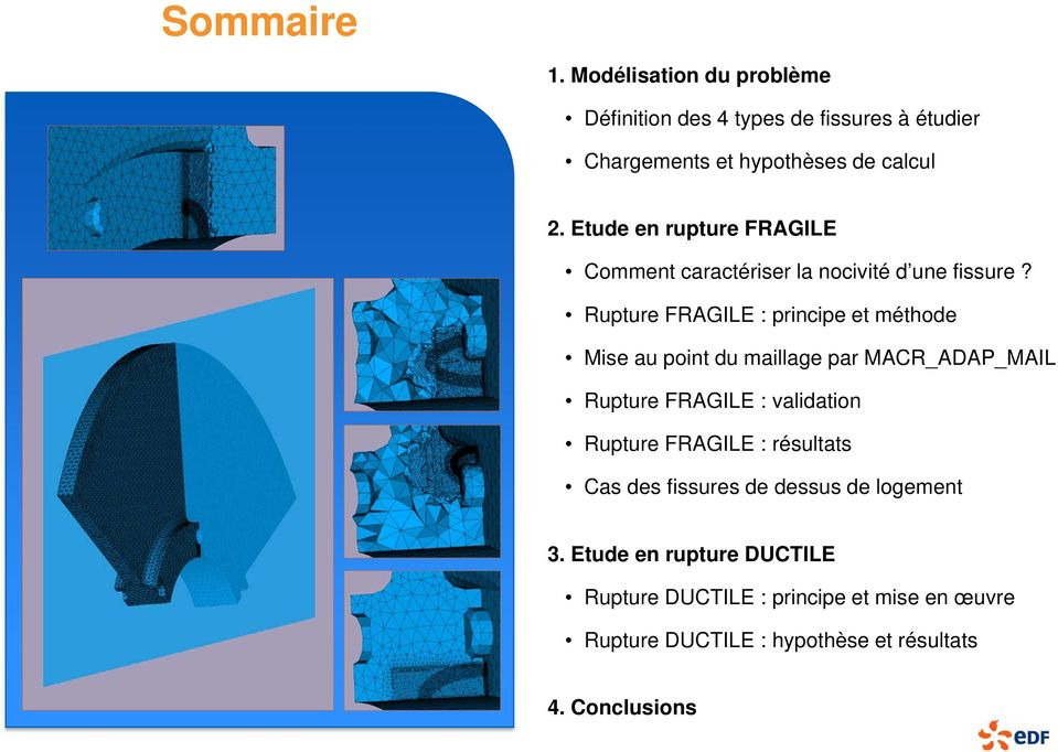 Rupture FRAGILE : principe et méthode Mise au point du maillage par MACR_ADAP_MAIL Rupture FRAGILE : validation Rupture
