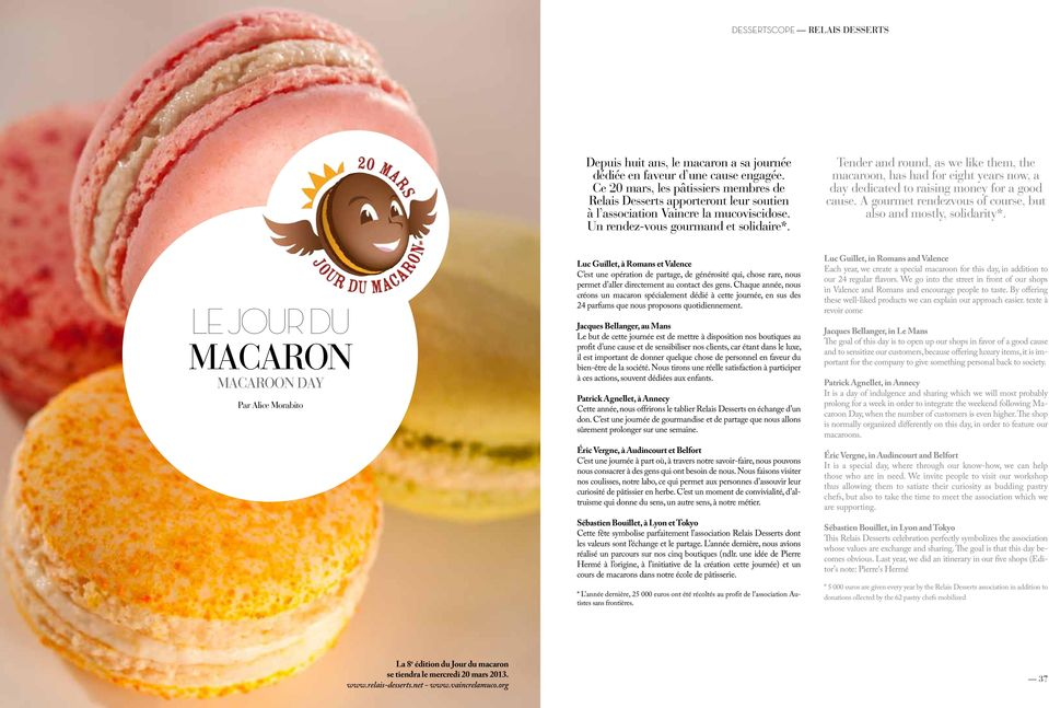 Tender and round, as we like them, the macaroon, has had for eight years now, a day dedicated to raising money for a good cause. A gourmet rendezvous of course, but also and mostly, solidarity*.