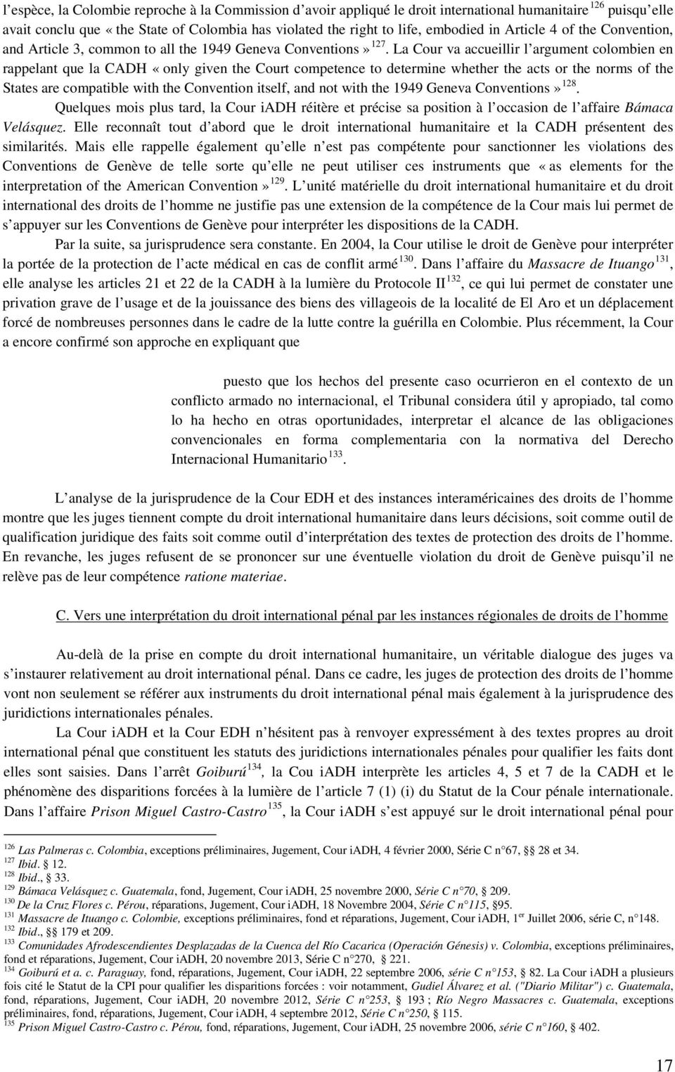 La Cour va accueillir l argument colombien en rappelant que la CADH «only given the Court competence to determine whether the acts or the norms of the States are compatible with the Convention