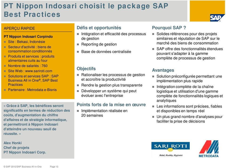 com Solutions et services SAP : SAP Business All in One, SAP Best Practices Partenaire : Metrodata e-bisnis «Grâce à SAP, les bénéfices seront significatifs en termes de réduction des coûts,