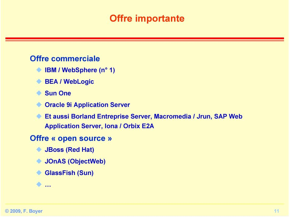 Entreprise Server, Macromedia / Jrun, SAP Web Application Server, Iona