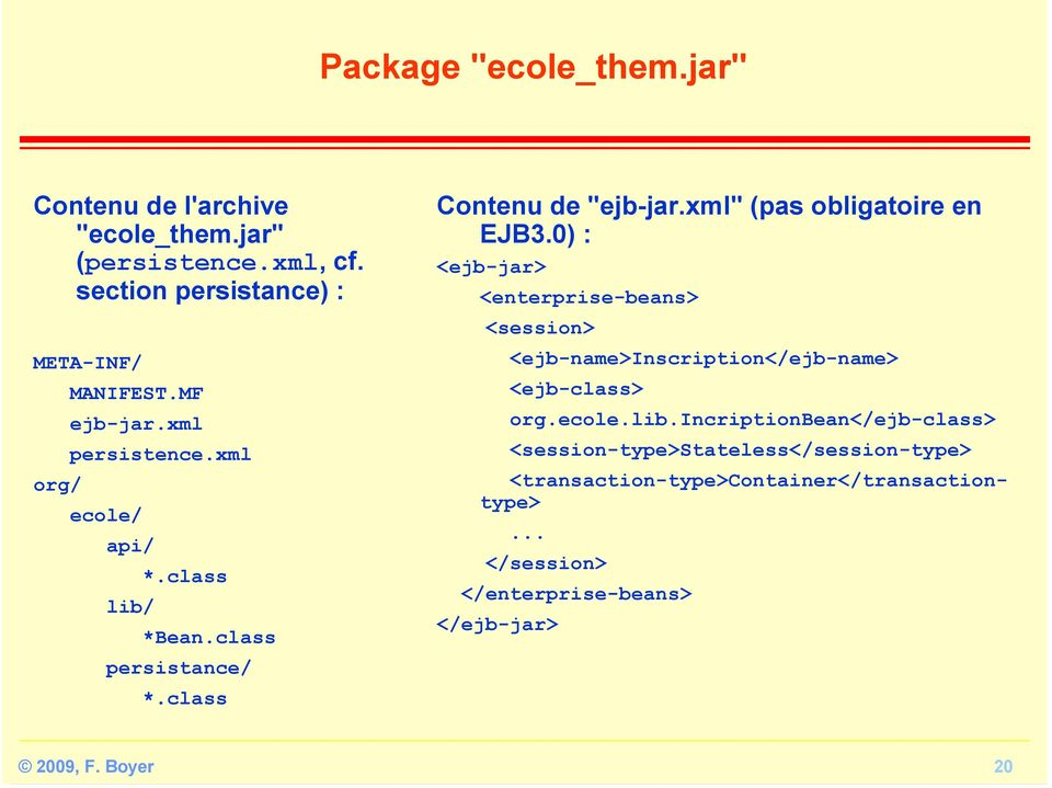"xml"" (pas obligatoire en EJB3.0) : <ejb-jar> <enterprise-beans> <session> <ejb-name>inscription</ejb-name> <ejb-class> org.ecole.lib."