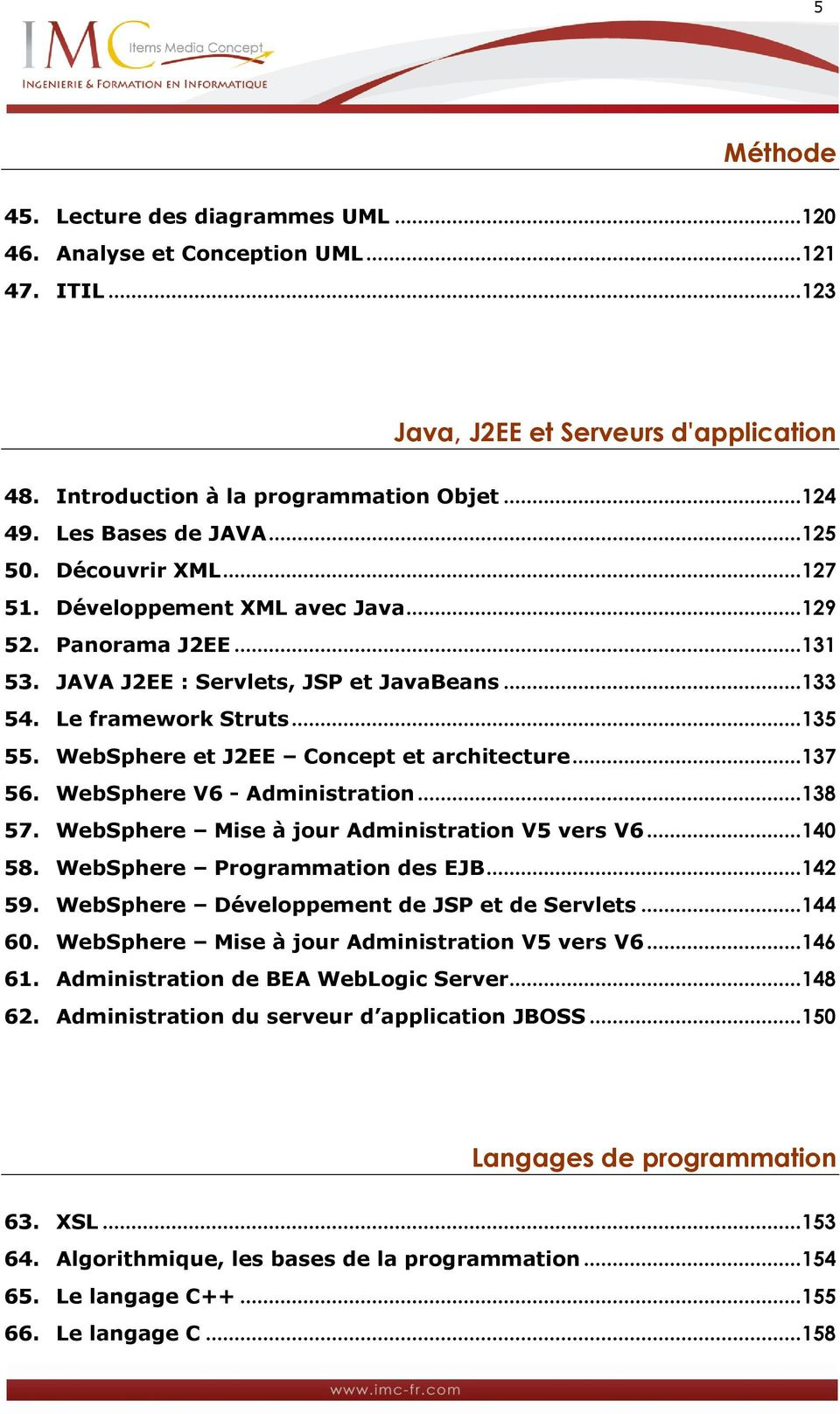 WebSphere et J2EE Concept et architecture...137 56. WebSphere V6 - Administration...138 57. WebSphere Mise à jour Administration V5 vers V6...140 58. WebSphere Programmation des EJB...142 59.