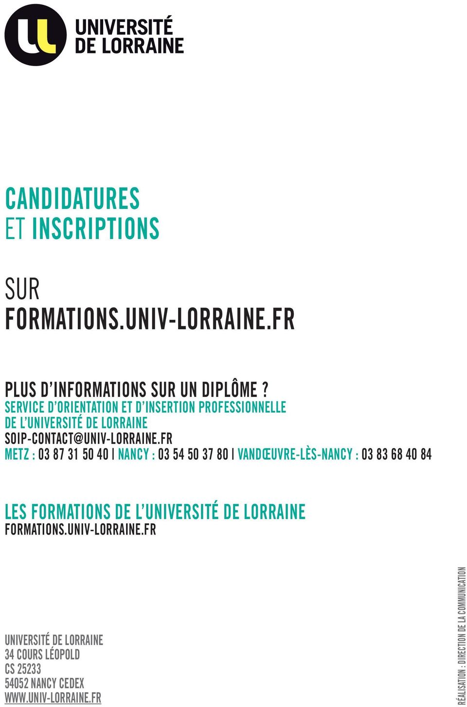 FR METZ : 03 87 31 50 40 NANCY : 03 54 50 37 80 VANDŒUVRE-LÈS-NANCY : 03 83 68 40 84 LES FORMATIONS DE L UNIVERSITÉ DE