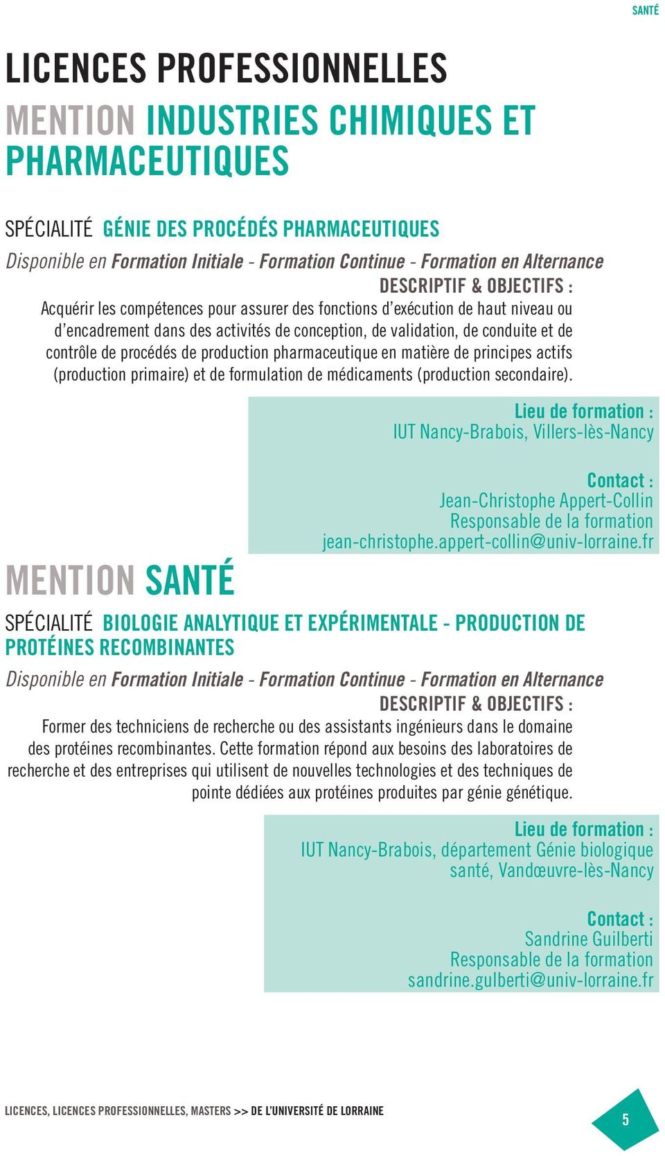 (production primaire) et de formulation de médicaments (production secondaire). IUT Nancy-Brabois, Villers-lès-Nancy Jean-Christophe Appert-Collin Responsable de la formation jean-christophe.