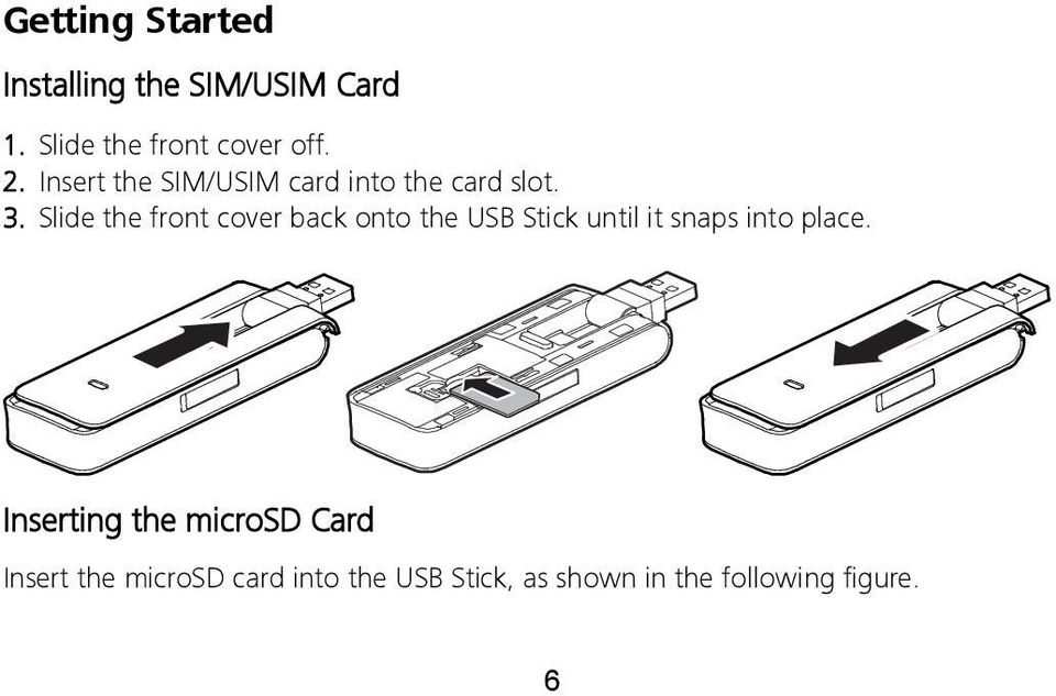 Slide the front cover back onto the USB Stick until it snaps into place.