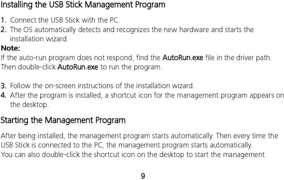 Follow the on-screen instructions of the installation wizard. 4. After the program is installed, a shortcut icon for the management program appears on the desktop.