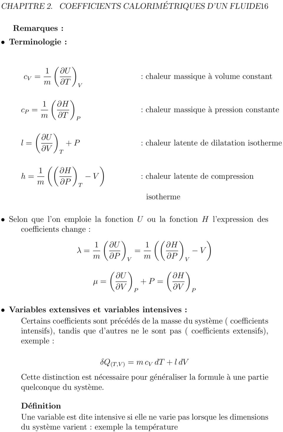 de dilatation isotherme H : chaleur latente de compression isotherme Selon que l on emploie la fonction U ou la fonction H l expression des coefficients change : λ = 1 U = 1 H m m µ = U + = H