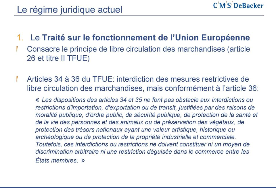 restrictives de libre circulation des marchandises, mais conformément à l article 36: «Les dispositions des articles 34 et 35 ne font pas obstacle aux interdictions ou restrictions d'importation,