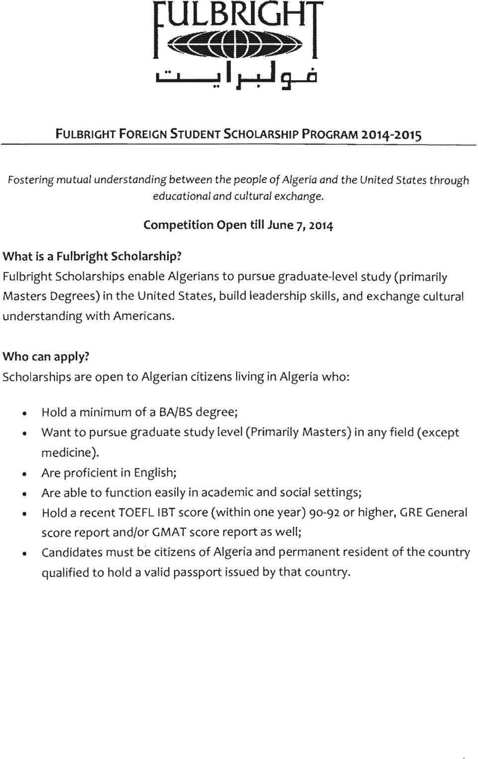 Scholarships are to Algerian citizens living in Algeria who:.. Hold a minimum a BA/BS degree;.. Want to graduate study level (Primarily Masters) in any (except medicine)... Are in English;.