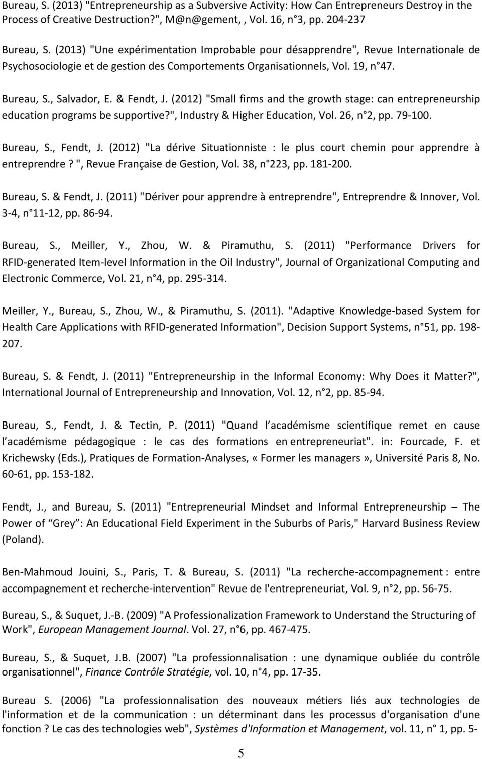 "& Fendt, J. (2012) ""Small firms and the growth stage: can entrepreneurship education programs be supportive?"", Industry & Higher Education, Vol. 26, n 2, pp. 79-100. Bureau, S., Fendt, J."