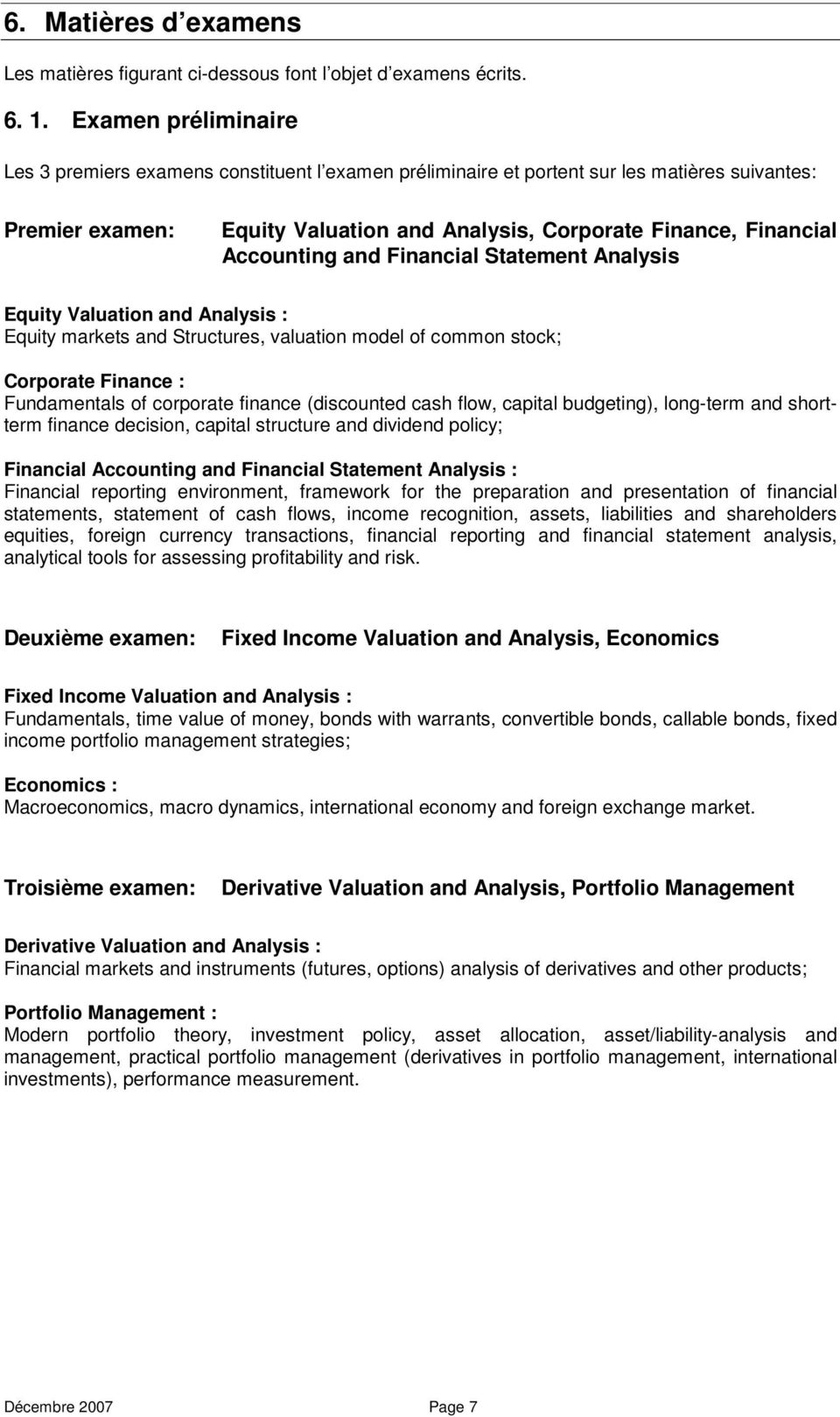 Accounting and Financial Statement Analysis Equity Valuation and Analysis : Equity markets and Structures, valuation model of common stock; Corporate Finance : Fundamentals of corporate finance