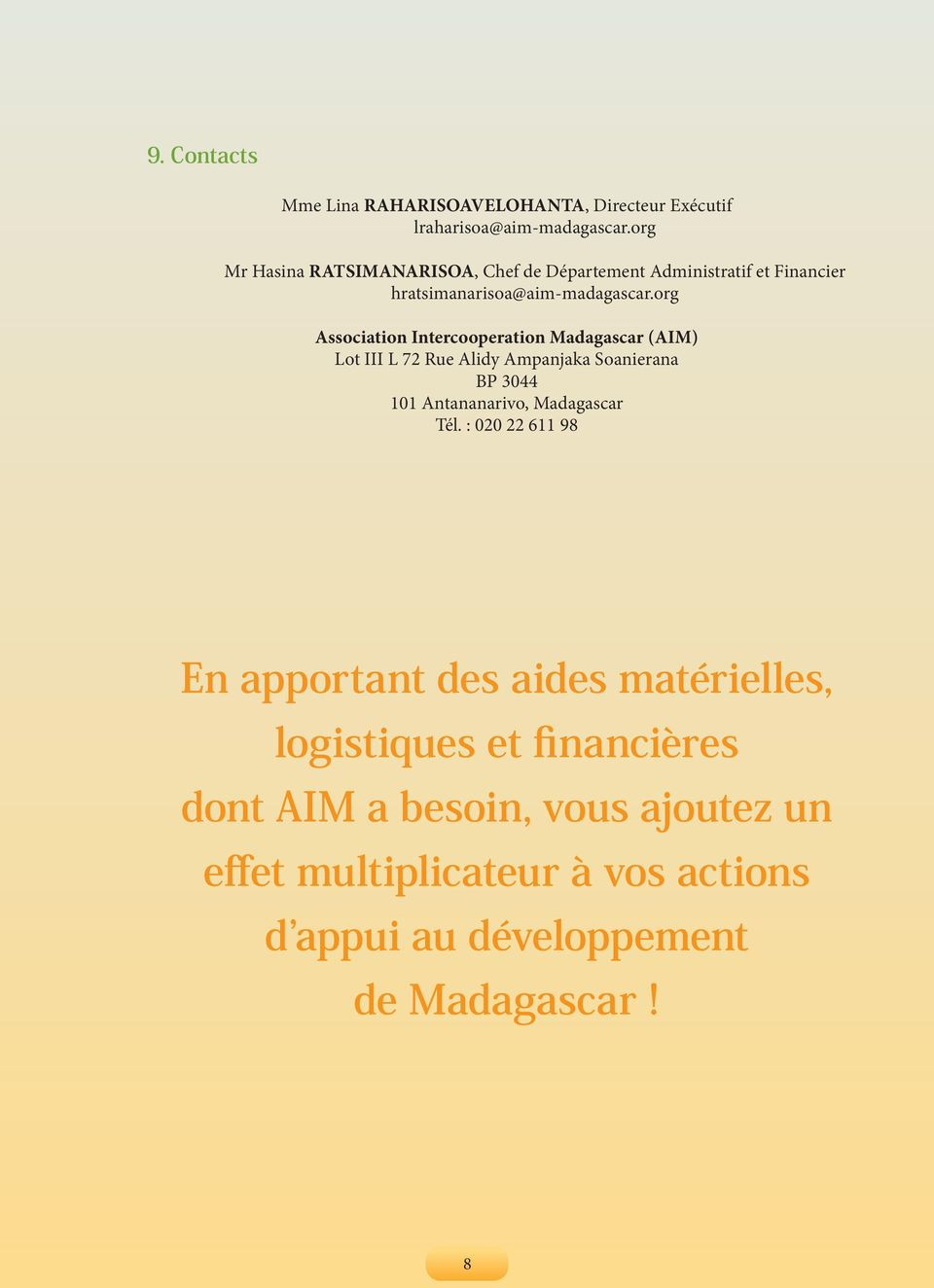 org Association Intercooperation Madagascar (AIM) Lot III L 72 Rue Alidy Ampanjaka Soanierana BP 3044 101 Antananarivo,