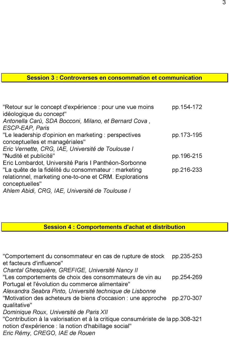 "Paris I Panthéon-Sorbonne ""La quête de la fidélité du consommateur : marketing relationnel, marketing one-to-one et CRM. Explorations conceptuelles"" Ahlem Abidi, CRG, IAE, Université de Toulouse I pp."