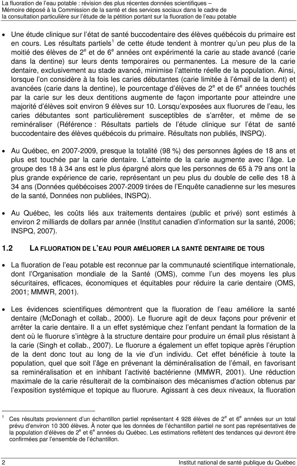 dents temporaires ou permanentes. La mesure de la carie dentaire, exclusivement au stade avancé, minimise l atteinte réelle de la population.