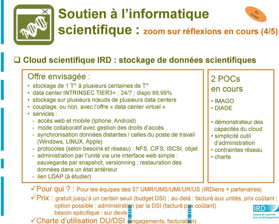 administration par la DSI (facturé prix coûtant) besoin spécifique : sur devis Charte d utilisation DU/DSI (engagements, facturation) Soutien à l informatique scientifique : zoom sur réflexions en