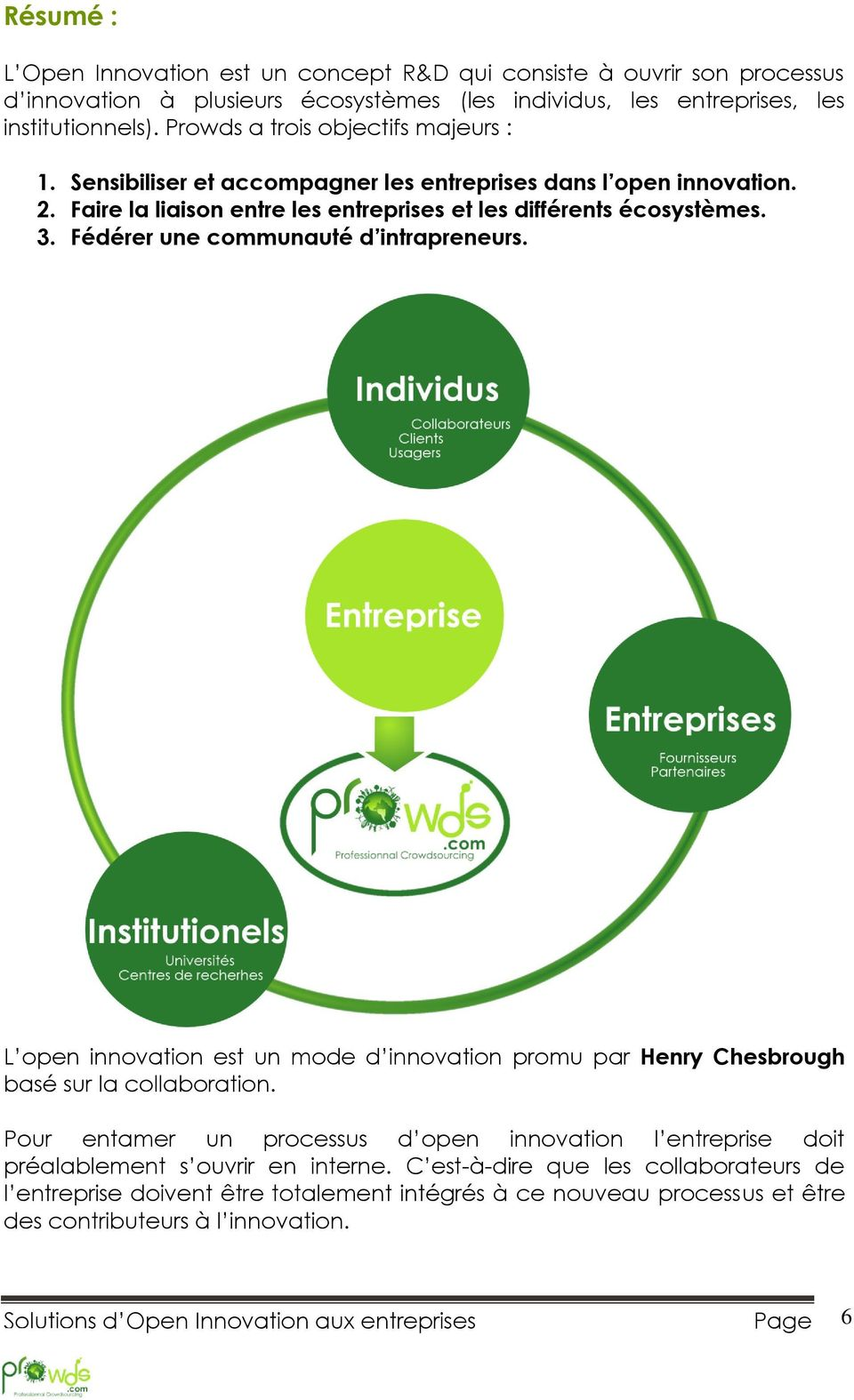 Fédérer une communauté d intrapreneurs. L open innovation est un mode d innovation promu par Henry Chesbrough basé sur la collaboration.