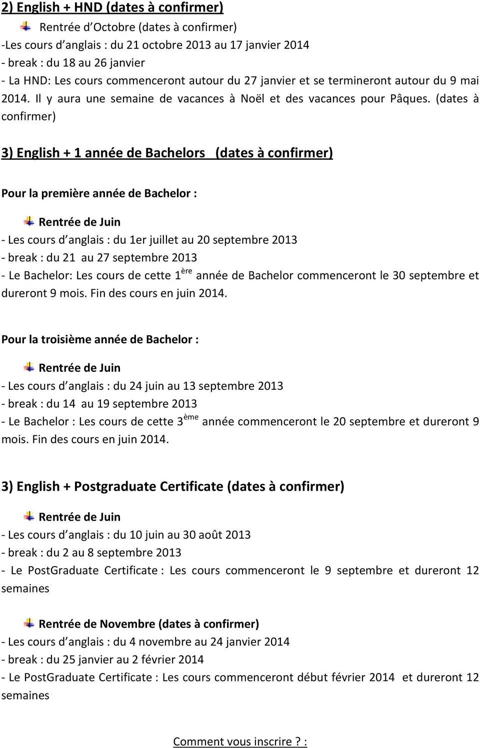 (dates à confirmer) 3)English+1annéedeBachelors(datesàconfirmer) PourlapremièreannéedeBachelor: RentréedeJuin Lescoursd anglais:du1erjuilletau20septembre2013 break:du21au27septembre2013
