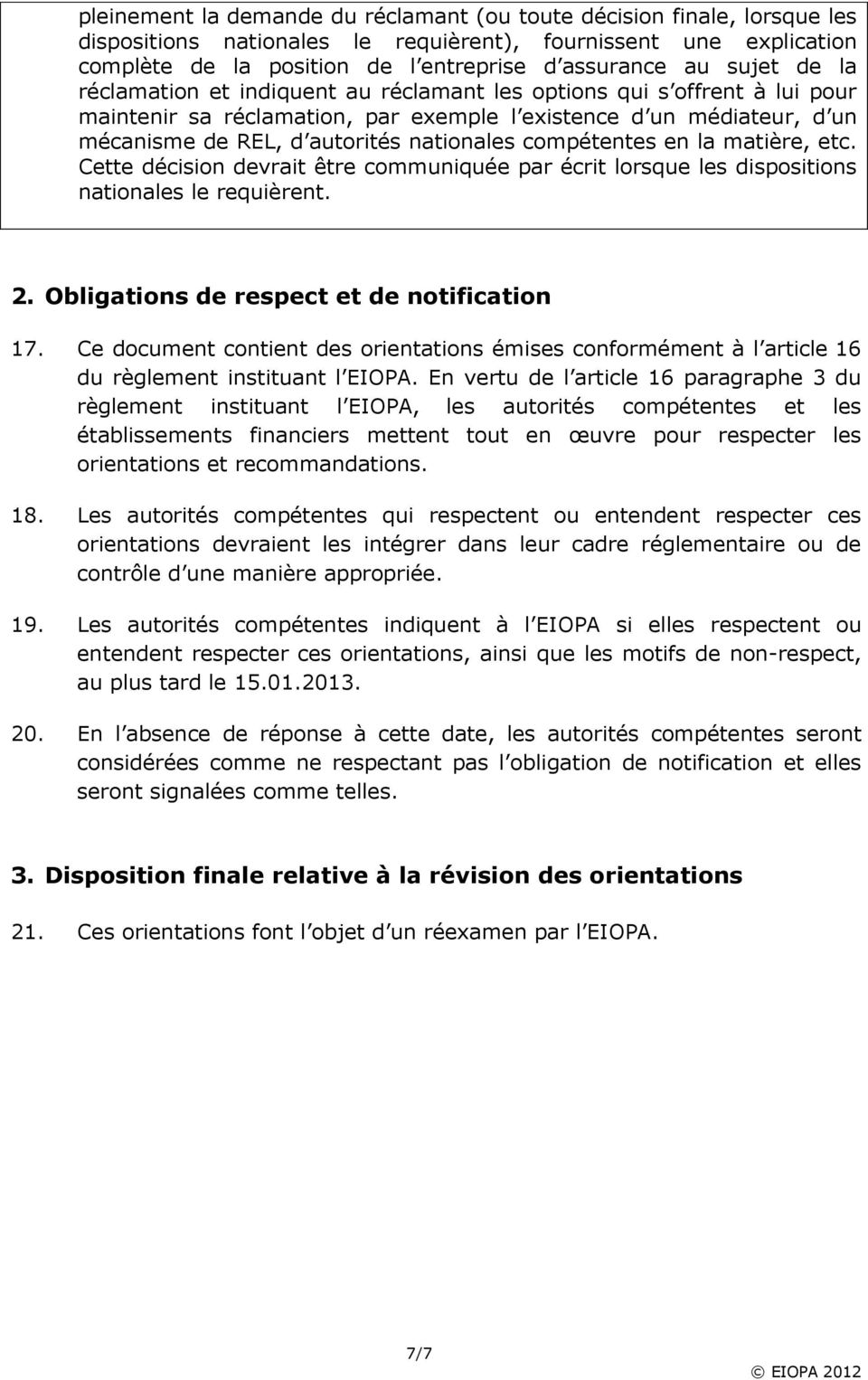 compétentes en la matière, etc. Cette décision devrait être communiquée par écrit lorsque les dispositions nationales le requièrent. 2. Obligations de respect et de notification 17.