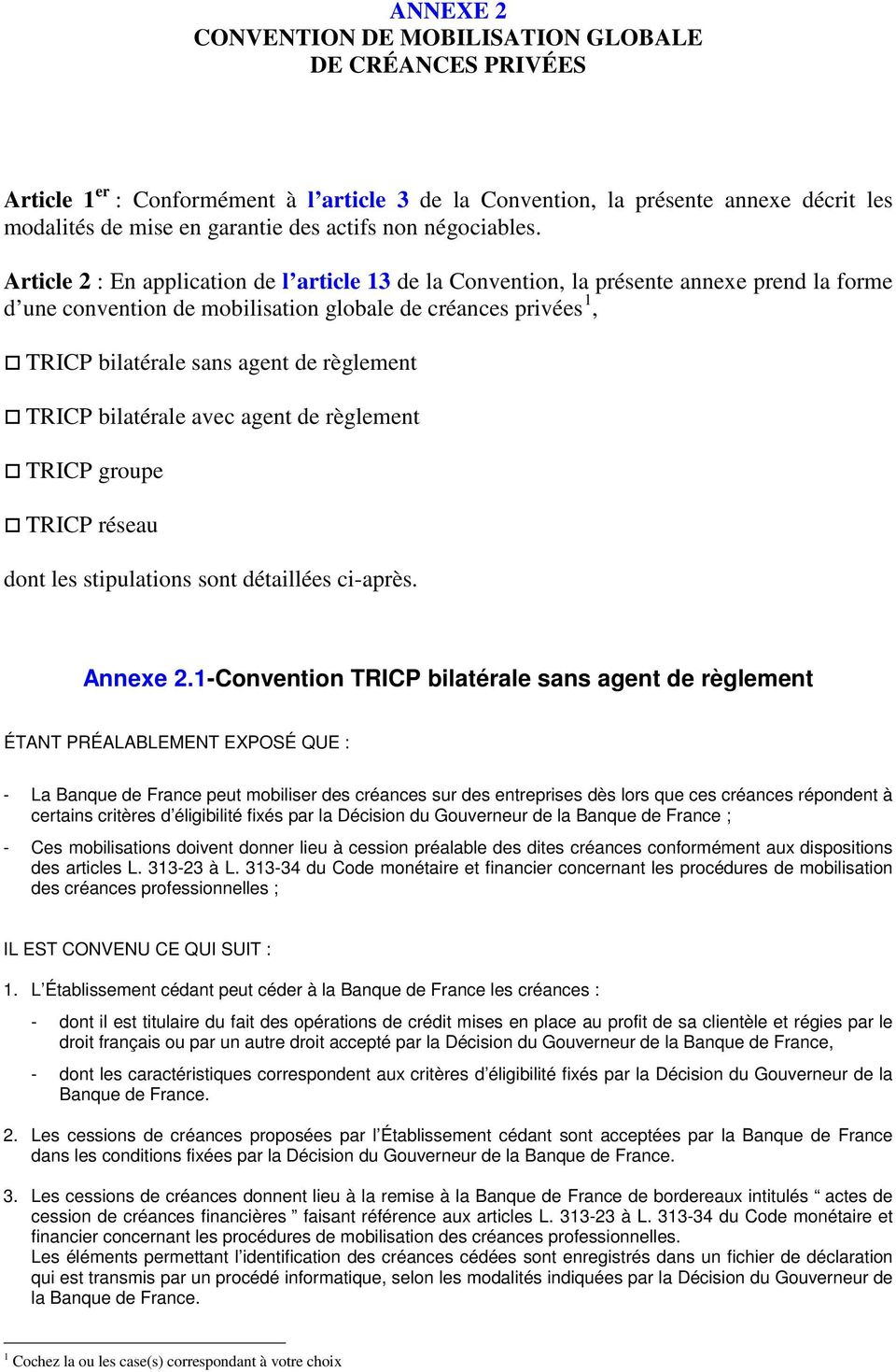 Article 2 : En application de l article 13 de la Convention, la présente annexe prend la forme d une convention de mobilisation globale de créances privées 1, TRICP bilatérale sans agent de règlement