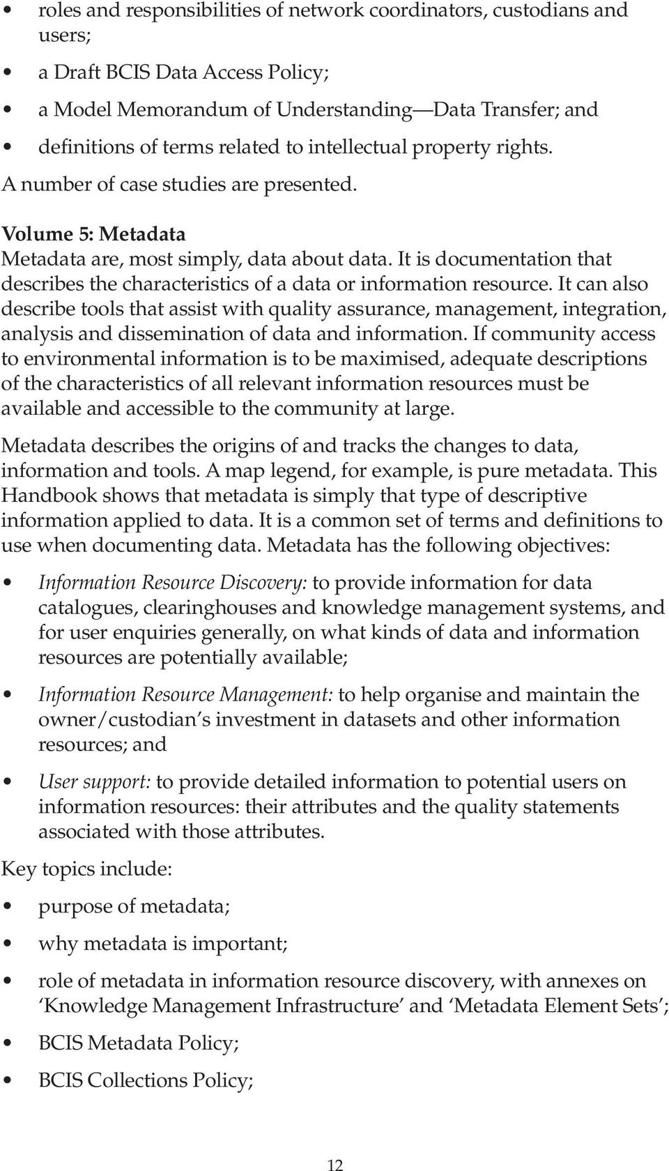 It is documentation that describes the characteristics of a data or information resource.