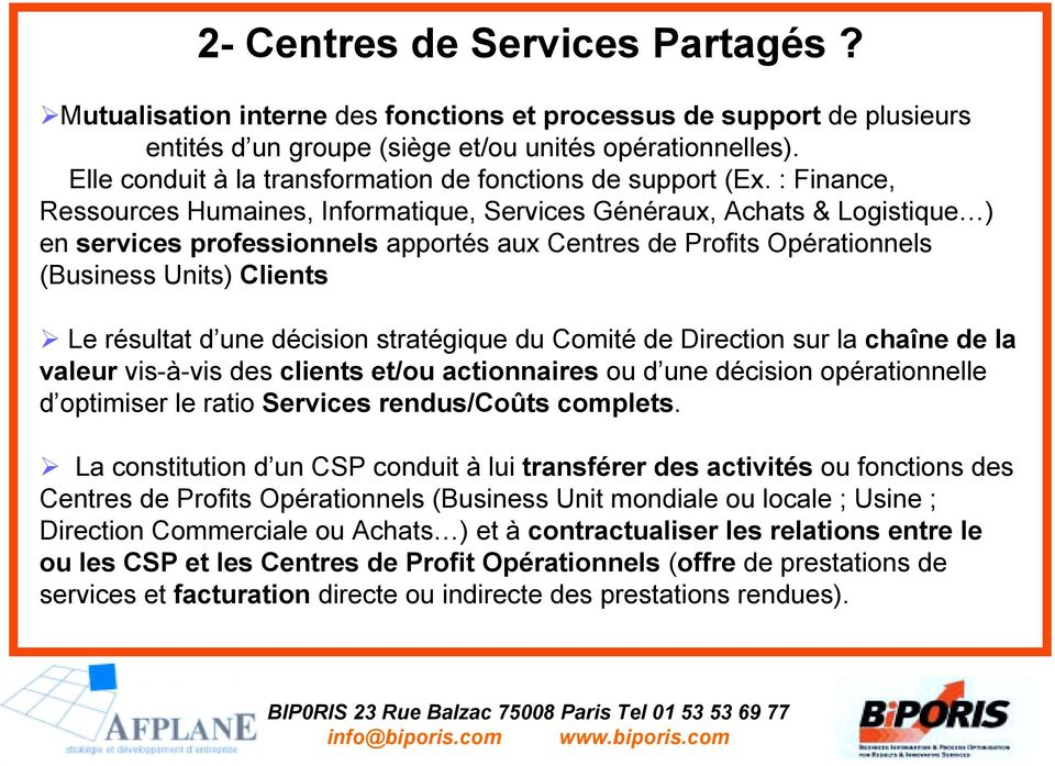 : Finance, Ressources Humaines, Informatique, Services Généraux, Achats & Logistique ) en services professionnels apportés aux Centres de Profits Opérationnels (Business Units) Clients!