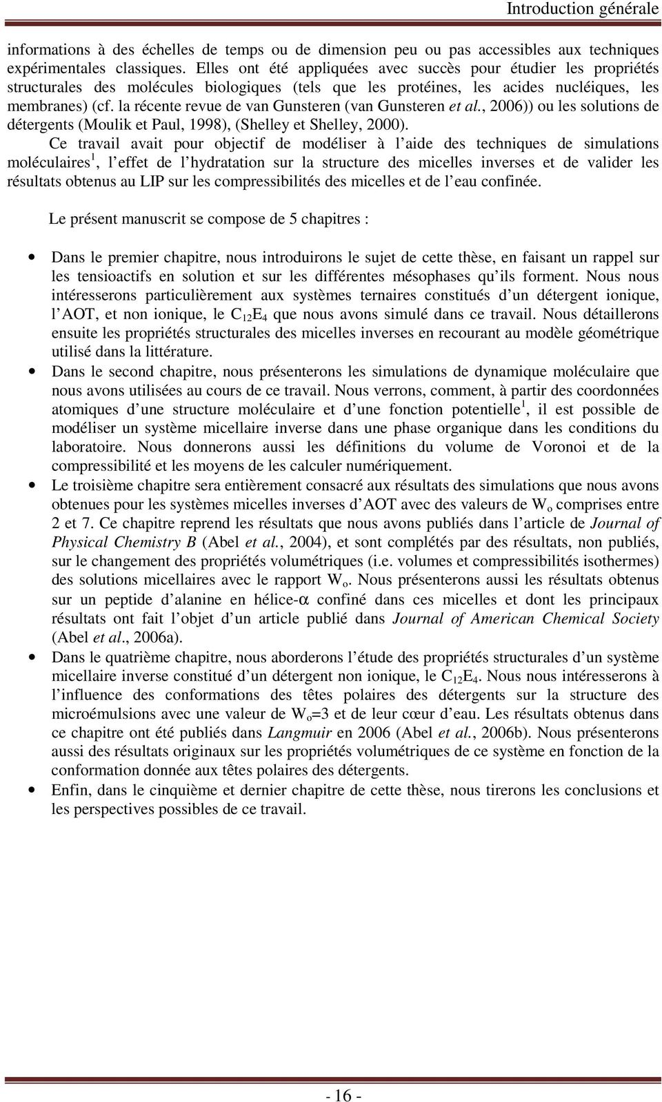 la récente revue de van Gunsteren (van Gunsteren et al., 2006)) ou les solutions de détergents (Moulik et Paul, 1998), (Shelley et Shelley, 2000).