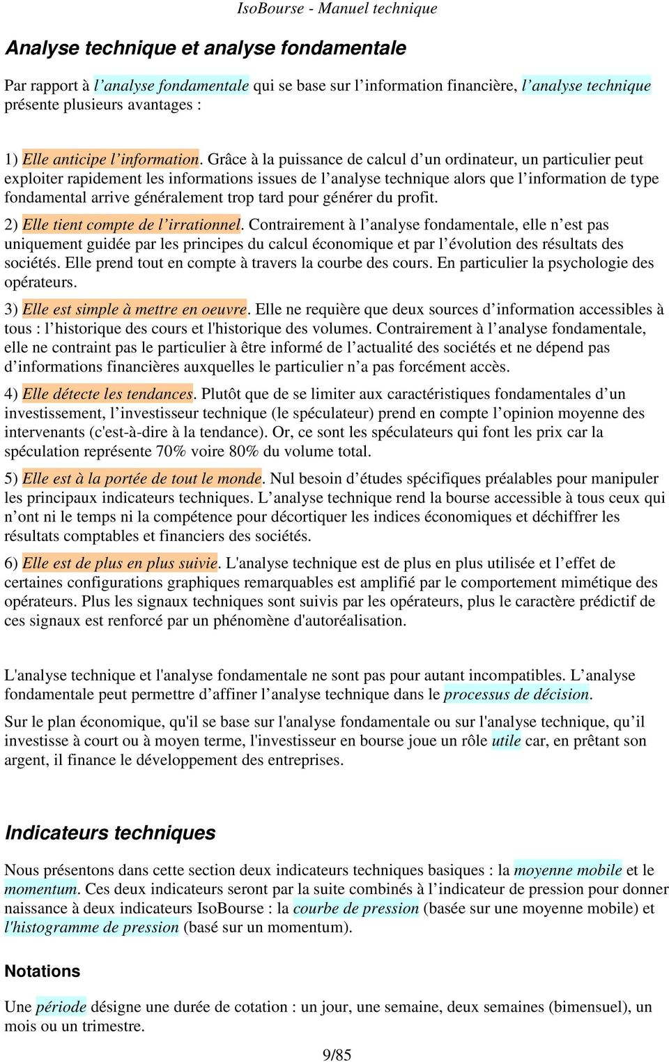 Grâce à la puissance de calcul d un ordinateur, un particulier peut exploiter rapidement les informations issues de l analyse technique alors que l information de type fondamental arrive généralement