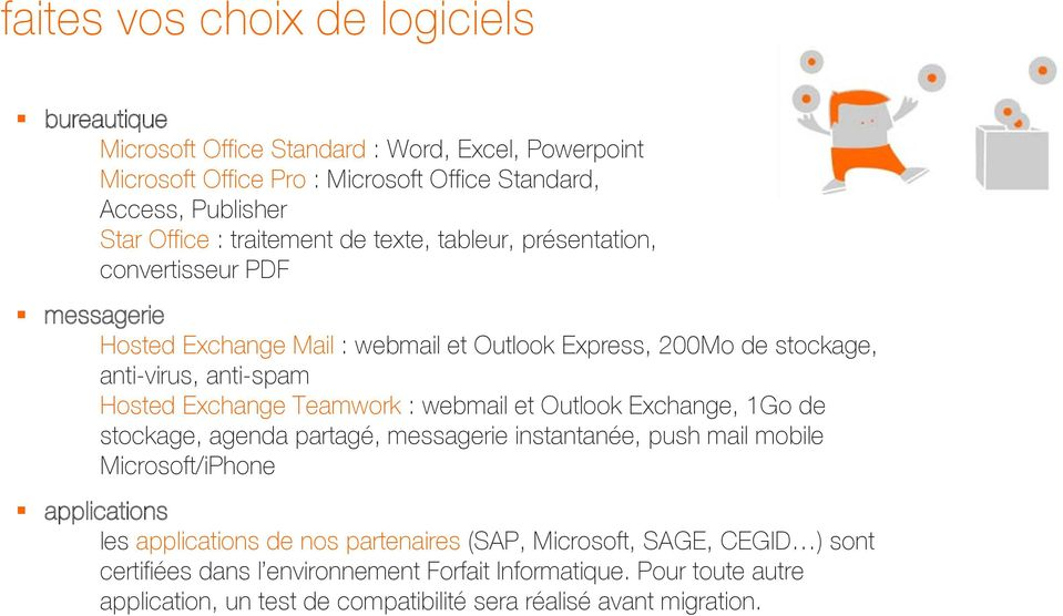 Exchange Teamwork : webmail et Outlook Exchange, 1Go de stockage, agenda partagé, messagerie instantanée, push mail mobile Microsoft/iPhone applications métier les applications de
