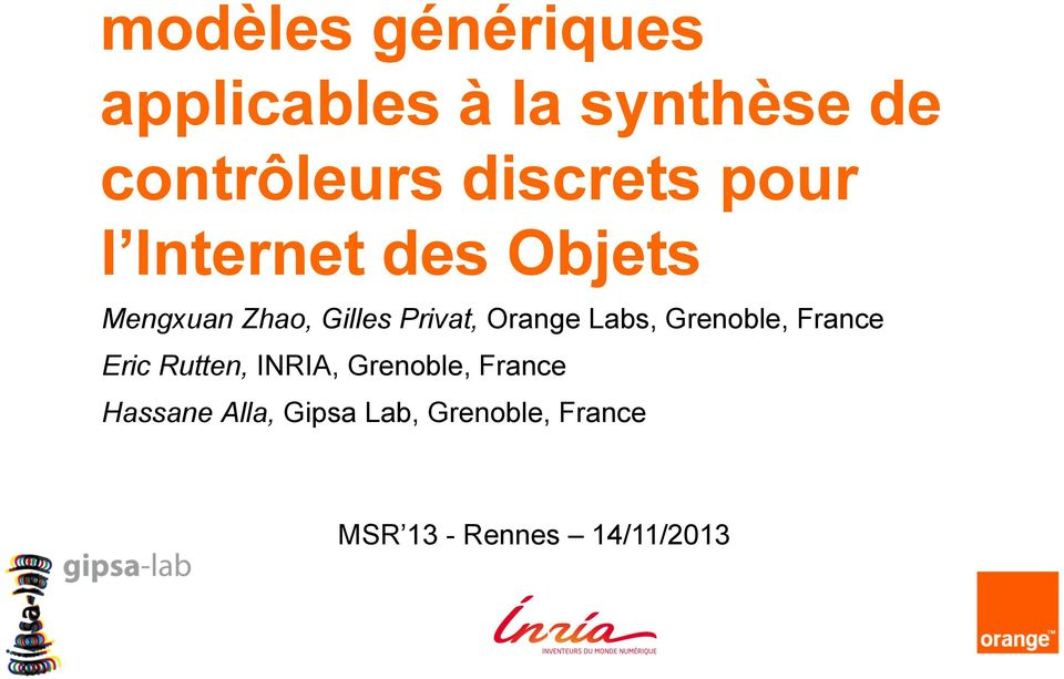 Orange Labs, Grenoble, France Eric Rutten, INRIA, Grenoble,