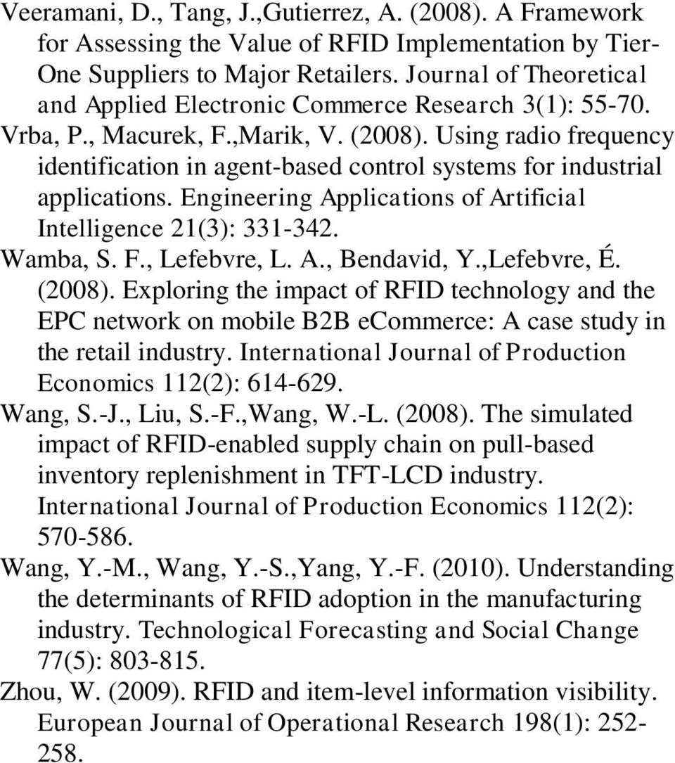 Using radio frequency identification in agent-based control systems for industrial applications. Engineering Applications of Artificial Intelligence 21(3): 331-342. Wamba, S. F., Lefebvre, L. A., Bendavid, Y.