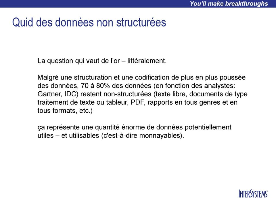des analystes: Gartner, IDC) restent non-structurées (texte libre, documents de type traitement de texte ou tableur,
