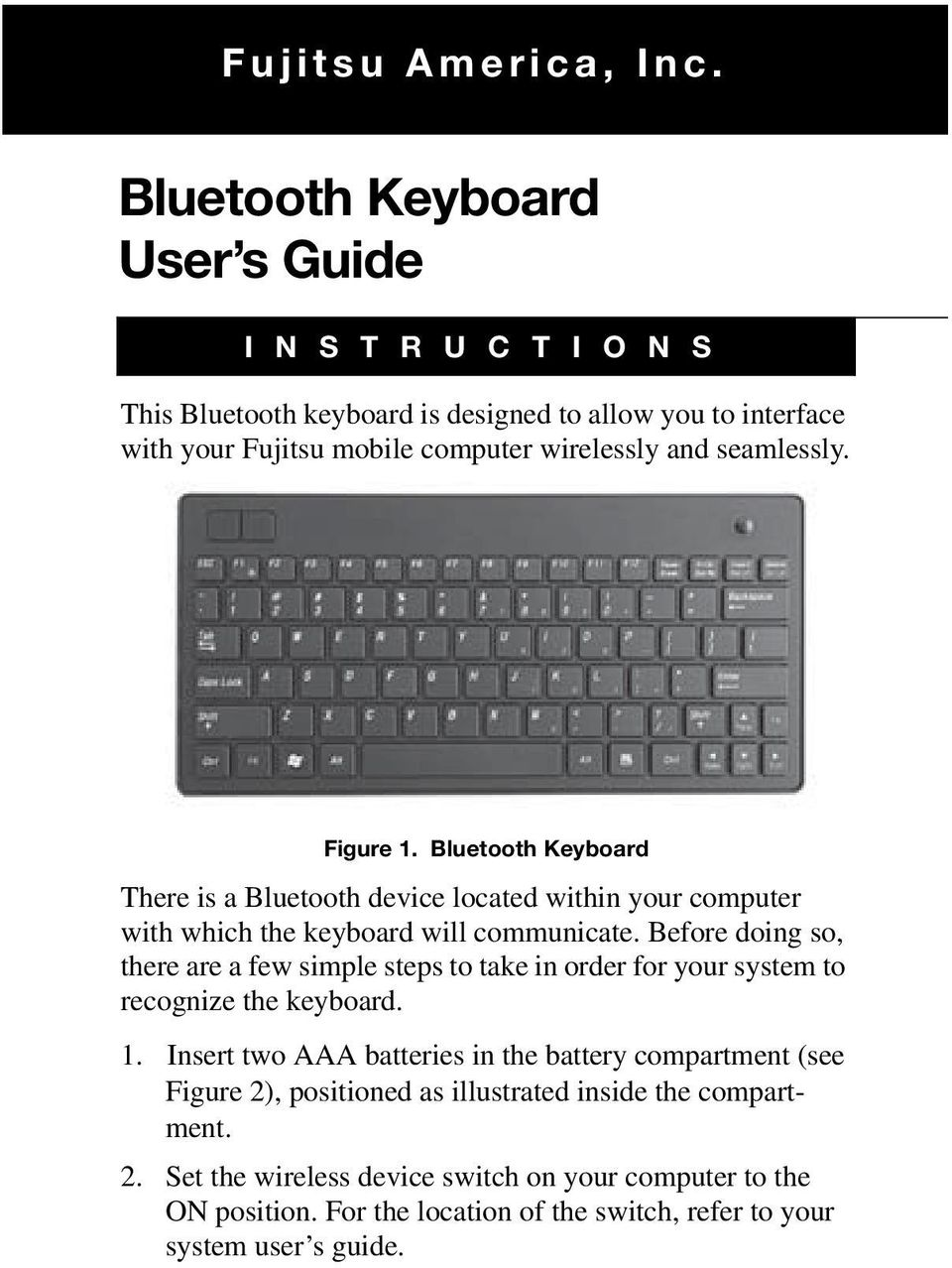 seamlessly. Figure 1. Bluetooth Keyboard There is a Bluetooth device located within your computer with which the keyboard will communicate.