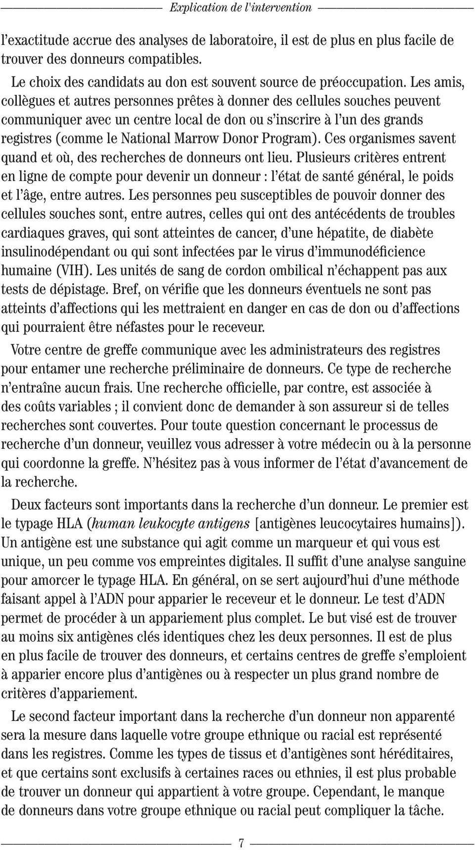 Les amis, collègues et autres personnes prêtes à donner des cellules souches peuvent communiquer avec un centre local de don ou s inscrire à l un des grands registres (comme le National Marrow Donor