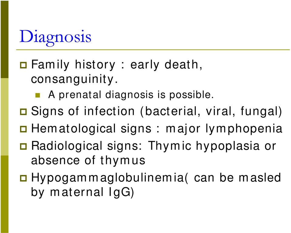 Signs of infection (bacterial, viral, fungal) Hematological signs :