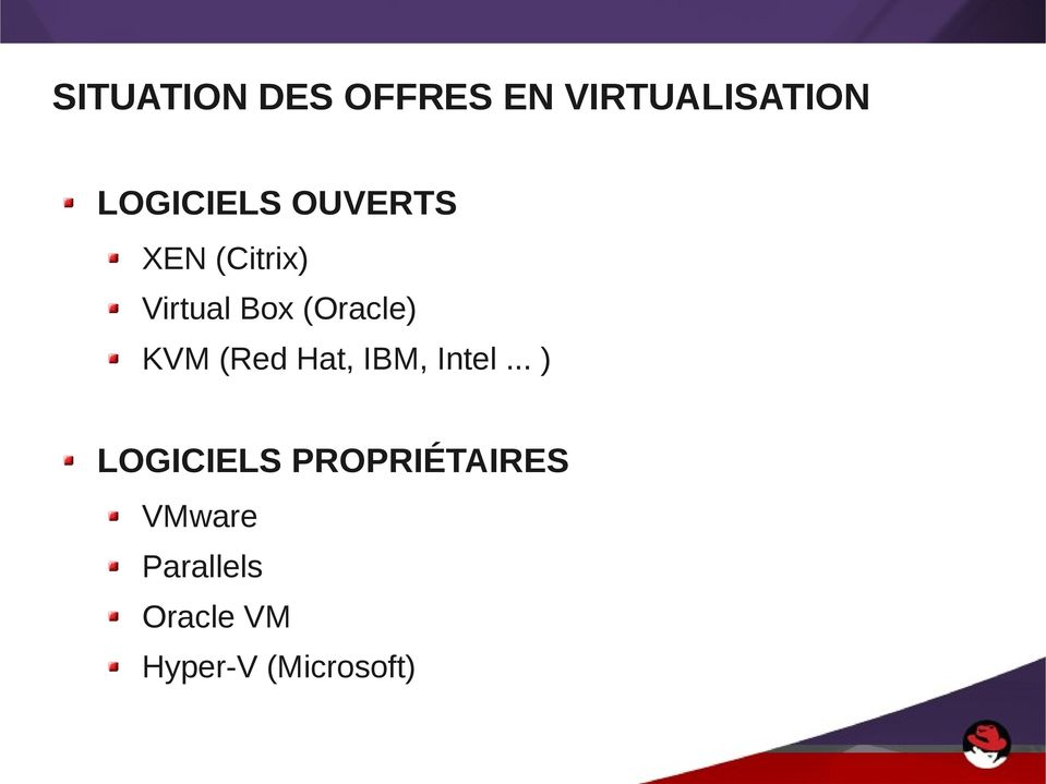 (Oracle) KVM (Red Hat, IBM, Intel.