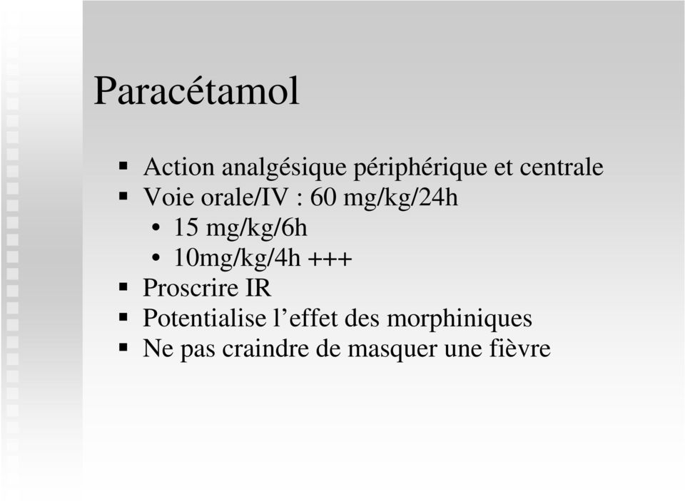 10mg/kg/4h +++ Proscrire IR Potentialise l effet