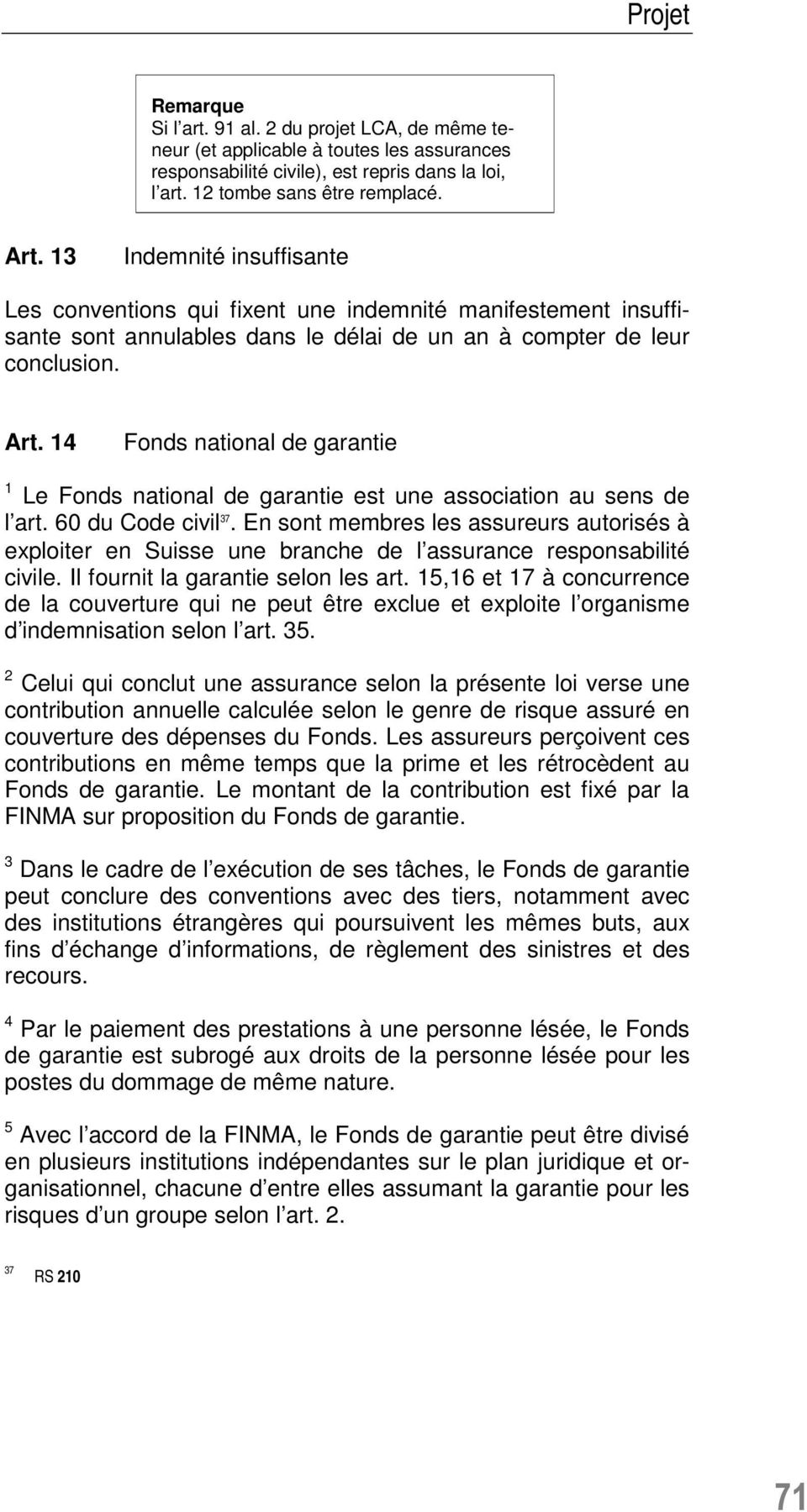 14 Fonds national de garantie 1 Le Fonds national de garantie est une association au sens de l art. 60 du Code civil 37.