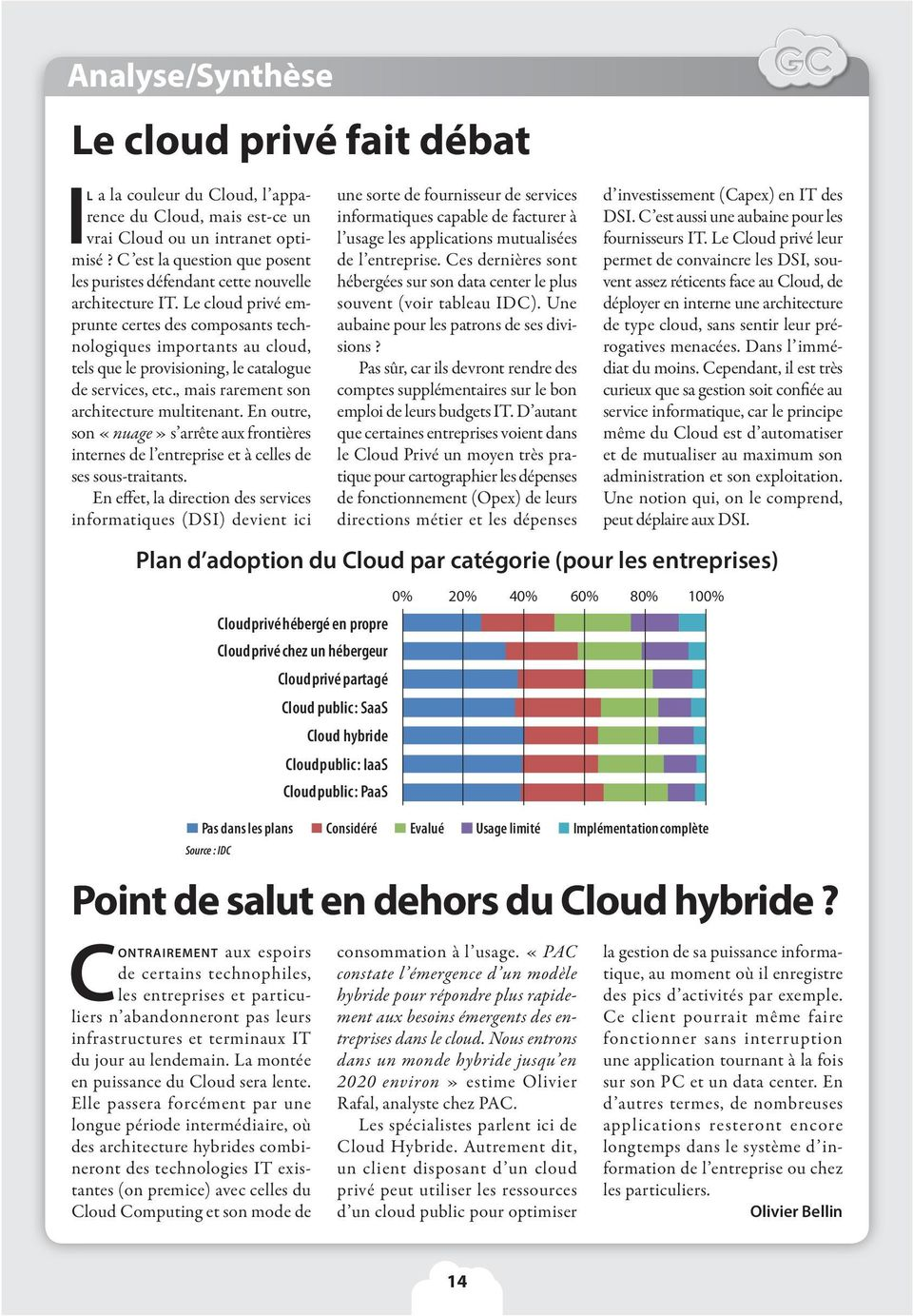Le cloud privé emprunte certes des composants technologiques importants au cloud, tels que le provisioning, le catalogue de services, etc., mais rarement son architecture multitenant.