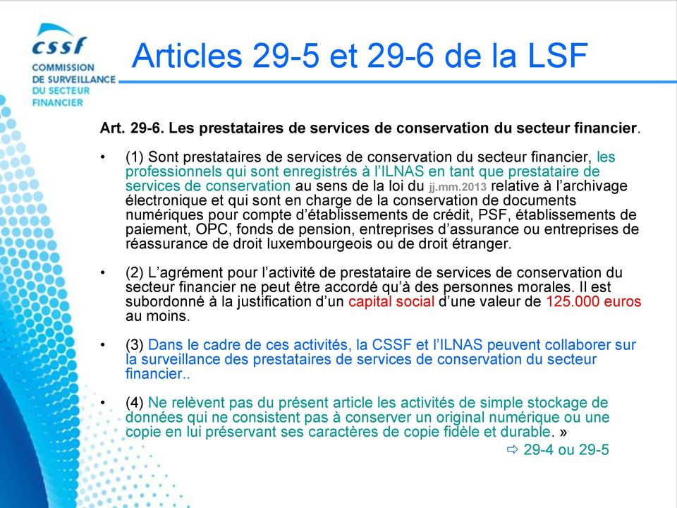 mm.2013 relative à l archivage électronique et qui sont en charge de la conservation de documents numériques pour compte d établissements de crédit, PSF, établissements de paiement, OPC, fonds de