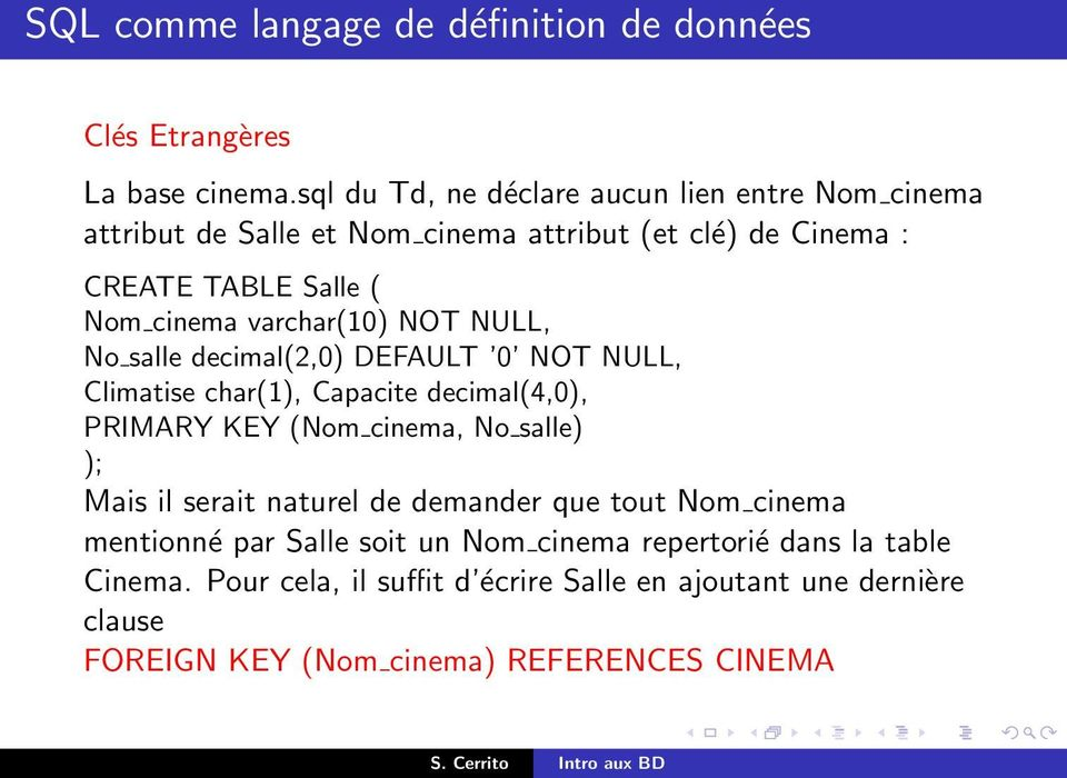 cinema varchar(10) NOT NULL, No salle decimal(2,0) DEFAULT 0 NOT NULL, Climatise char(1), Capacite decimal(4,0), PRIMARY KEY (Nom cinema,
