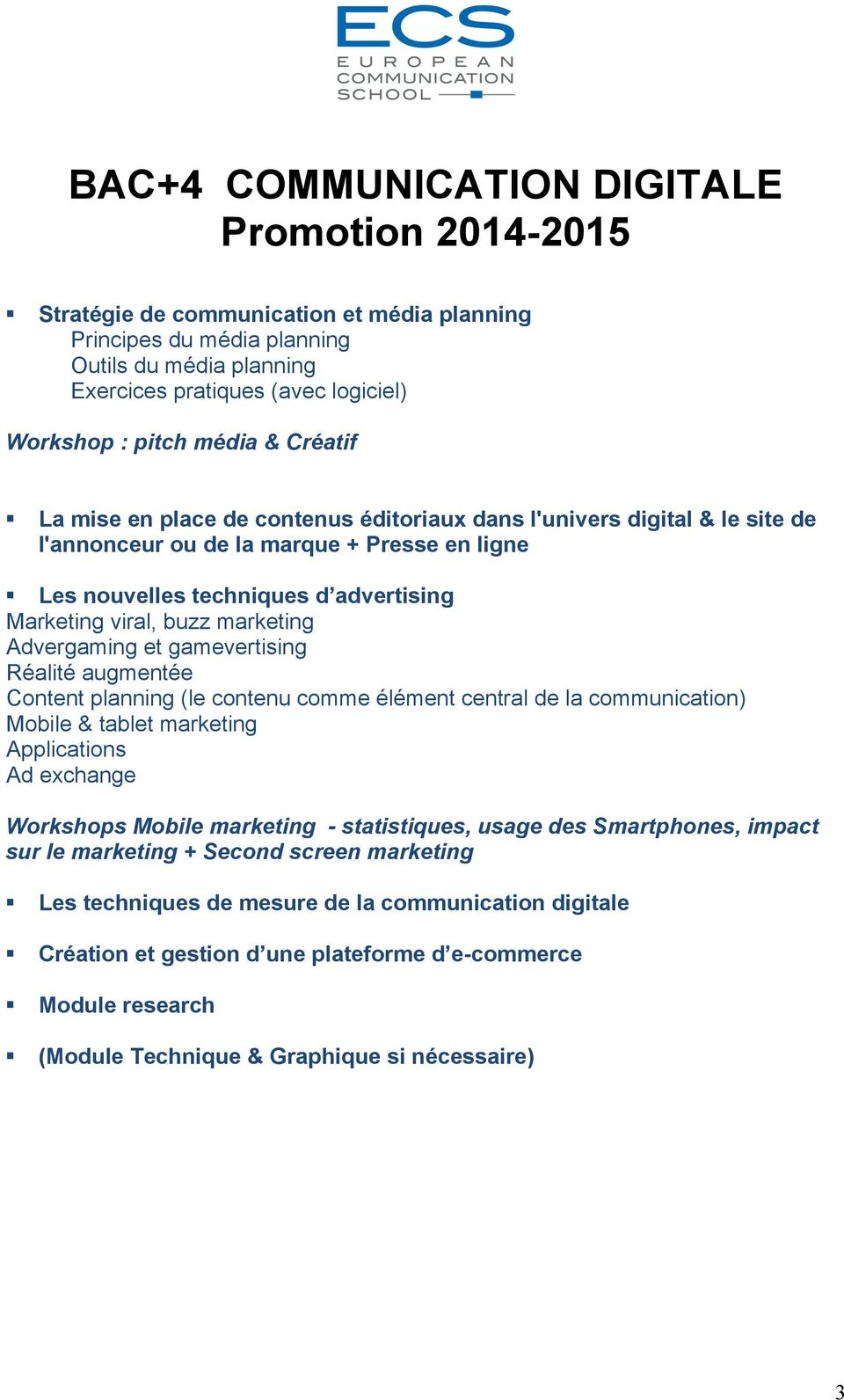 Les nouvelles techniques d advertising Marketing viral, buzz marketing Advergaming et gamevertising Réalité augmentée Content planning (le contenu comme élément central de la communication) Mobile &