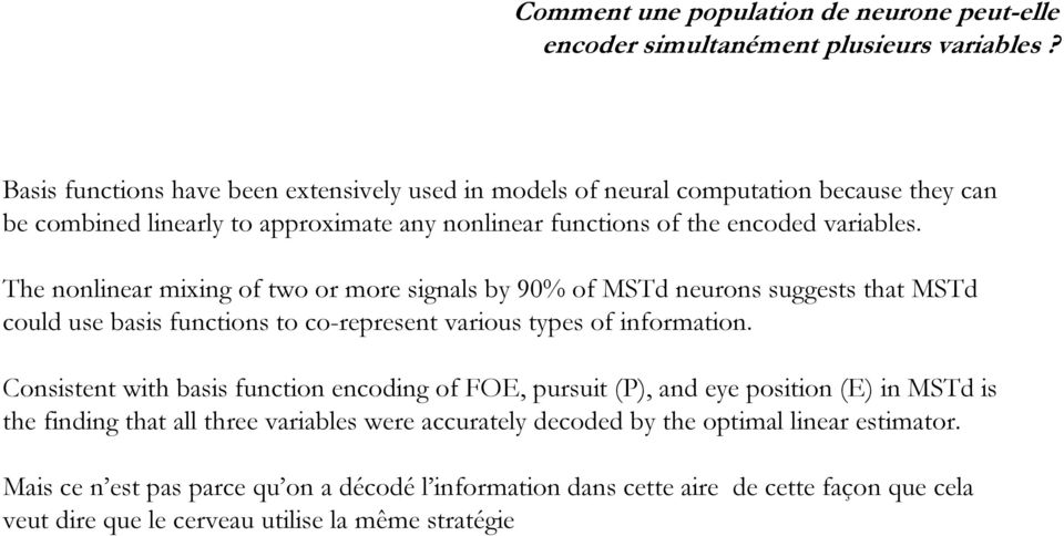 The nonlinear mixing of two or more signals by 90% of MSTd neurons suggests that MSTd could use basis functions to co-represent various types of information.