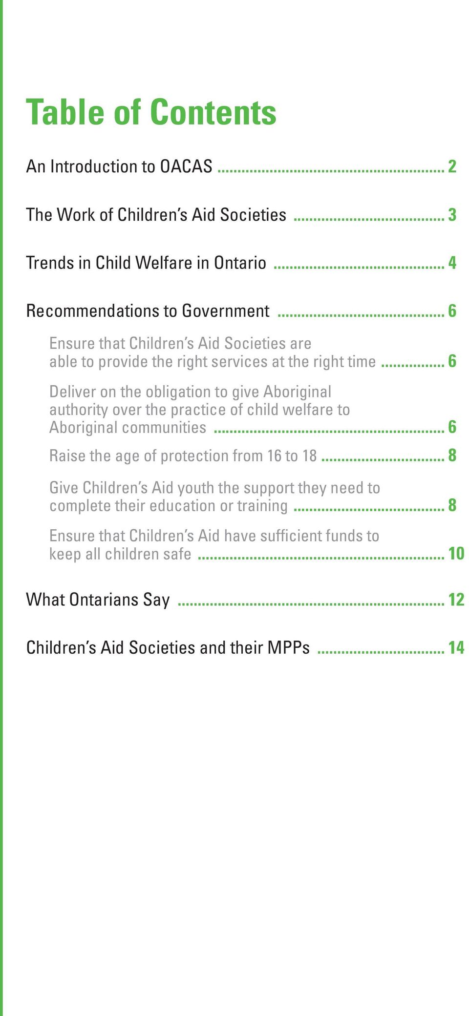 .. 6 Deliver on the obligation to give Aboriginal authority over the practice of child welfare to Aboriginal communities... 6 Raise the age of protection from 16 to 18.