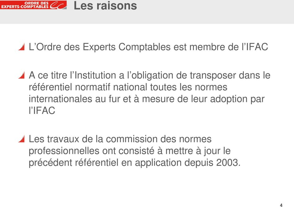 internationales au fur et à mesure de leur adoption par l IFAC Les travaux de la commission