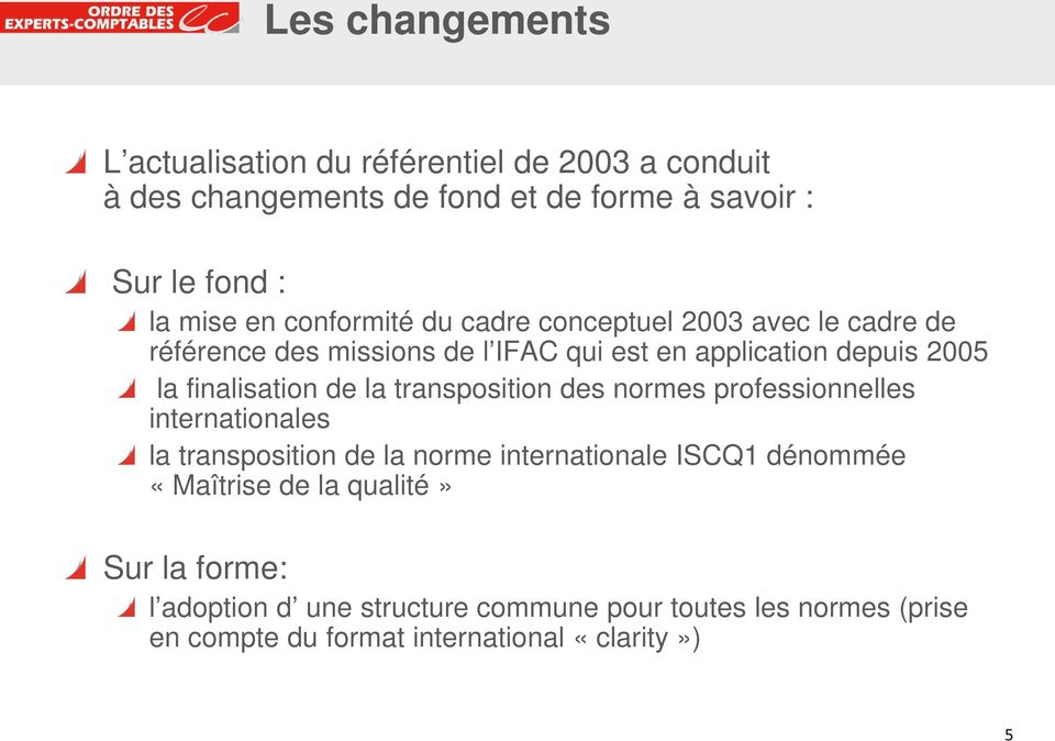 finalisation de la transposition des normes professionnelles internationales la transposition de la norme internationale ISCQ1 dénommée