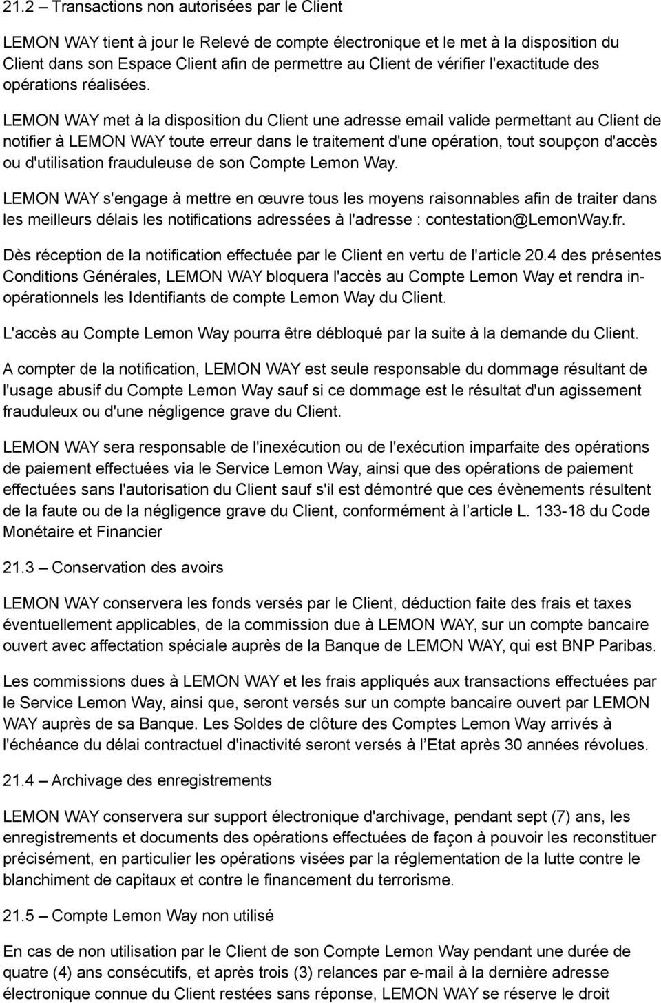 LEMON WAY met à la disposition du Client une adresse email valide permettant au Client de notifier à LEMON WAY toute erreur dans le traitement d'une opération, tout soupçon d'accès ou d'utilisation